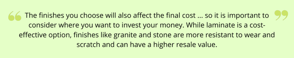 quote-the-finishes-you-choose-will-also-affect-the-final-cost-so-it-is-important-to-consider-where-you-want-to-invest-your-money